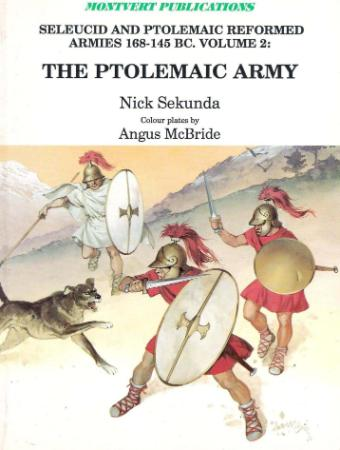 Seleucid and Ptolemaic Reformed Armies 168 145 BC  Vol  2 The Ptolemaic Army Under...