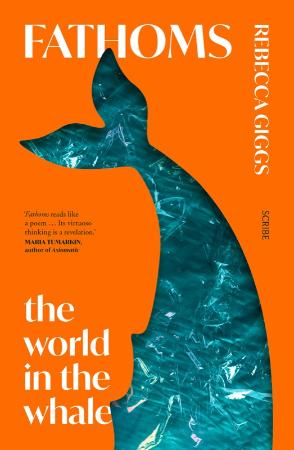 Fathoms  The World in the Whale by Rebecca Giggs