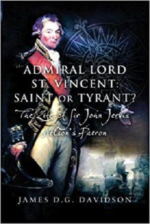 Admiral Lord St. Vincent – Saint or Tyrant?: The Life of Sir John Jervis, Nelson's Patron