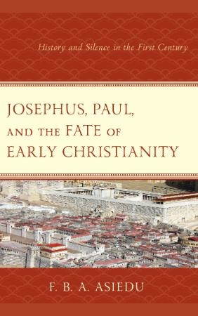 Josephus, Paul, and the Fate of Early Christianity History and Silence in the Firs...